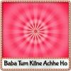 Baba Tum Kitne Achhe Ho