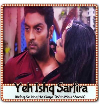 Ittefaq Se Ishq Ho Gaya (With Male Vocals)