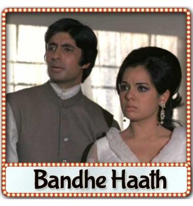 Dekho Ye Mere Bandhe Haath