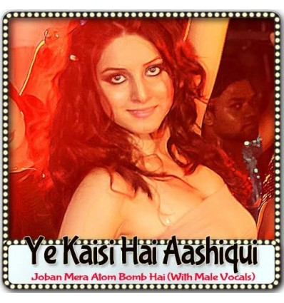Joban Mera Atom Bomb Hai With Male Vocals - Ye Kaisi Hai Aashiqui (MP3 Format)