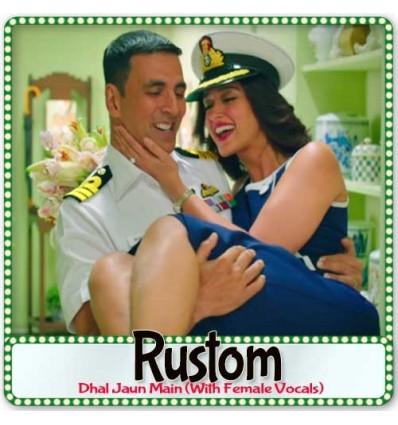 Dhal Jaun Main (With Female Vocals) - Rustom