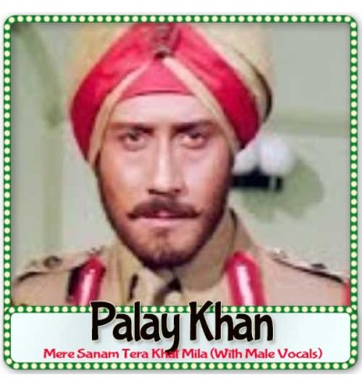 Mere Sanam Tera Khat Mila (With Male Vocals) - Palay Khan (MP3 Format)