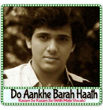 Kasam Se Kasam Se (With Male Vocals) - Do Aankhe Barah Haath