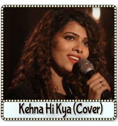 Kehna Hi Kya (Cover)
