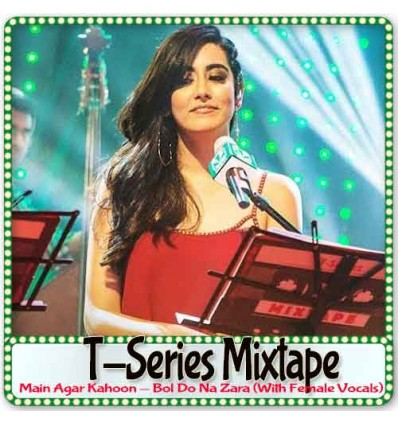 Main Agar Kahoon - Bol Do Na Zara (With Female Vocals) - T-Series Mixtape (MP3 Format)