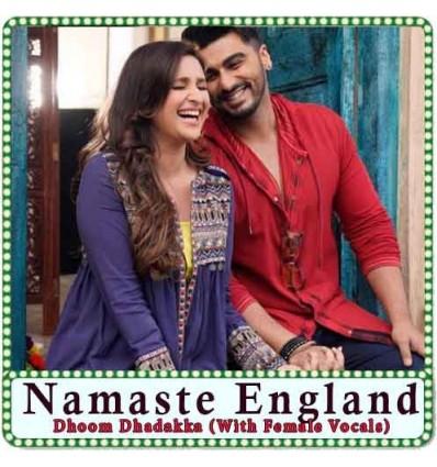 Dhoom Dhadakka (With Female Vocals) Karaoke - Namaste England