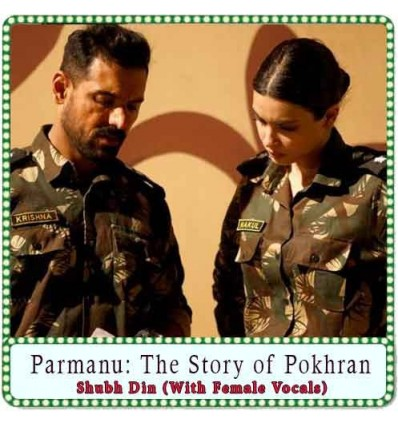 Shubh Din (With Female Vocals) Karaoke - Parmanu: The Story of Pokhran