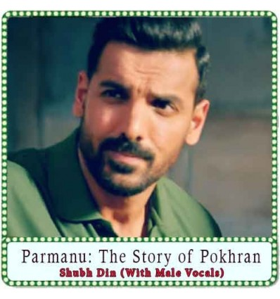 Shubh Din (With Male Vocals) Karaoke - Parmanu: The Story of Pokhran