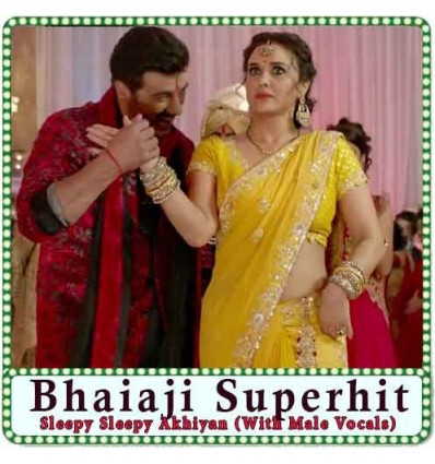 Sleepy-Sleepy-Akhiyan-With-Male-Vocals-Bhaiaji-Superhit