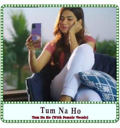 Tum Na Ho (With Female Vocals) Karaoke - Tum Na Ho