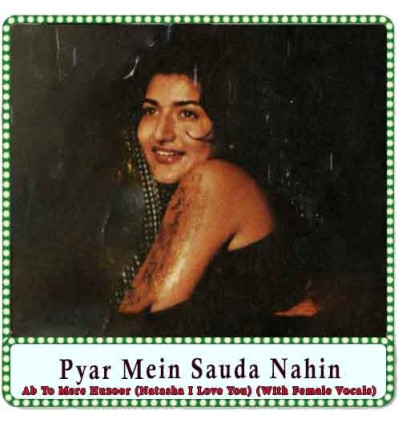 Ab To Mere Huzoor (Natasha I Love You) (With Female Vocals) Karaoke - Pyar Mein Sauda Nahin (MP3 Format)